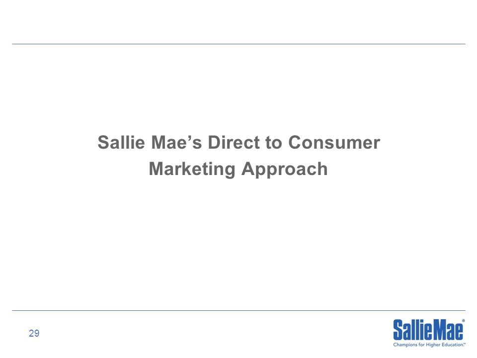 29 Sallie Mae's Direct to Consumer Marketing Approach