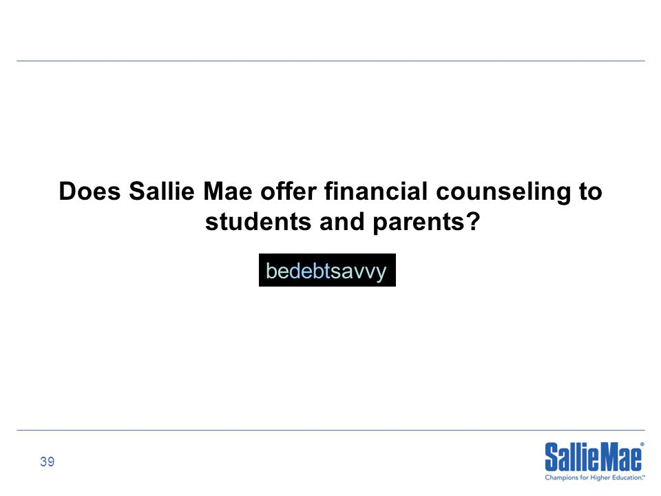 39 Does Sallie Mae offer financial counseling to students and parents? bedebtsavvy