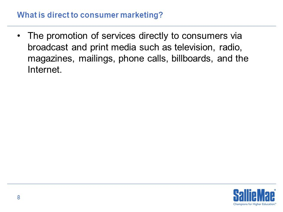 8 What is direct to consumer marketing.