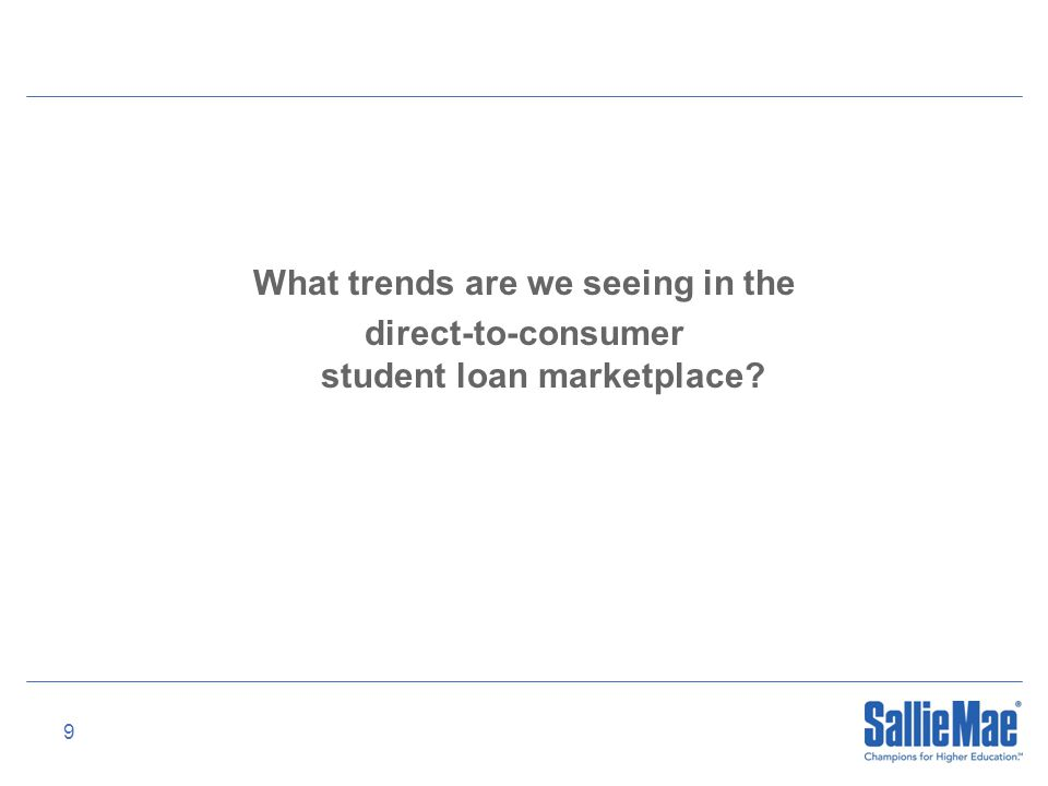 9 What trends are we seeing in the direct-to-consumer student loan marketplace?