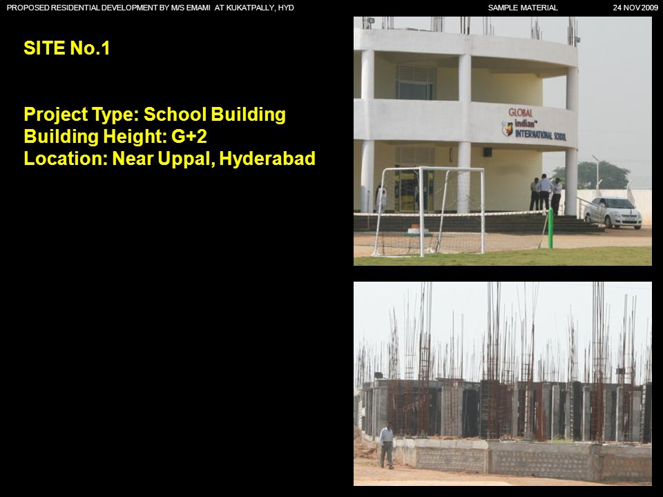 PROPOSED RESIDENTIAL DEVELOPMENT BY M/S EMAMI AT KUKATPALLY, HYD SAMPLE MATERIAL 24 NOV 2009 SITE No.1 Project Type: School Building Building Height: G+2 Location: Near Uppal, Hyderabad