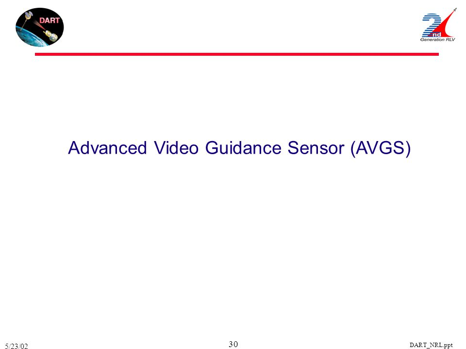 5/23/02 DART_NRL.ppt 30 Advanced Video Guidance Sensor (AVGS)