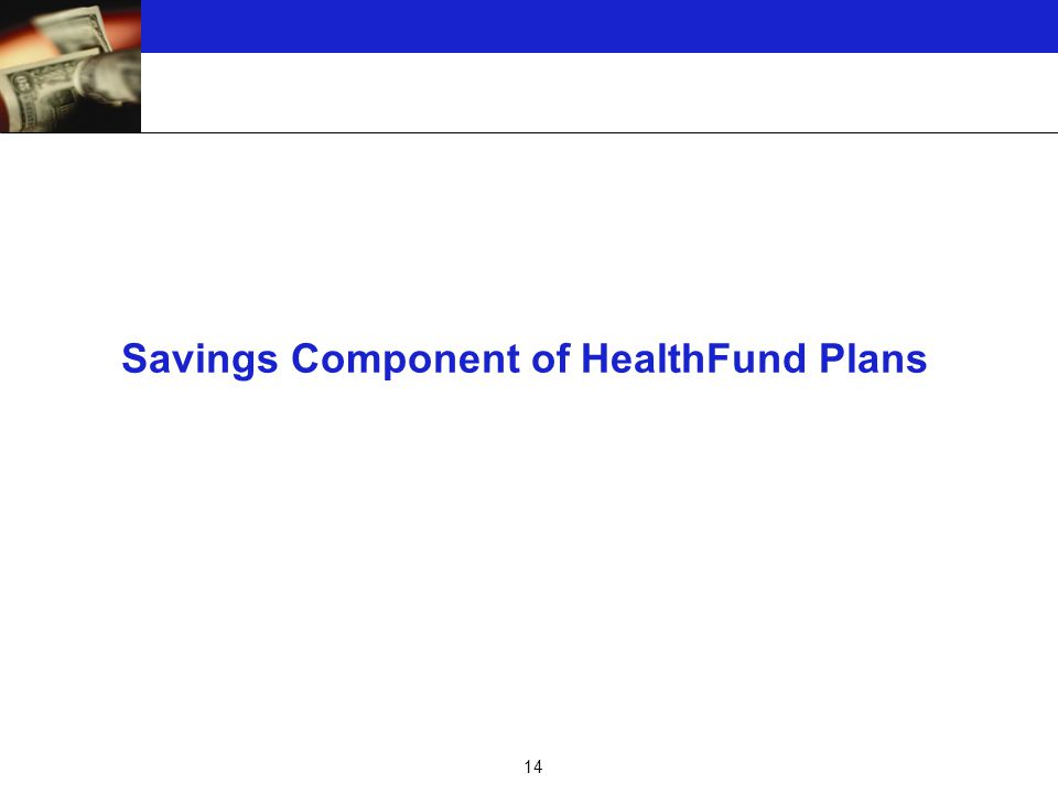 14 Savings Component of HealthFund Plans
