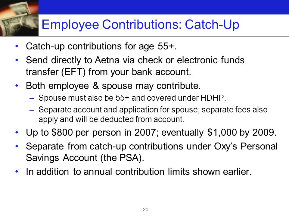 20 Employee Contributions: Catch-Up Catch-up contributions for age 55+.