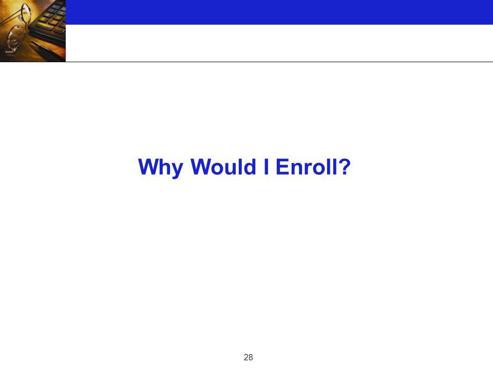 28 Why Would I Enroll