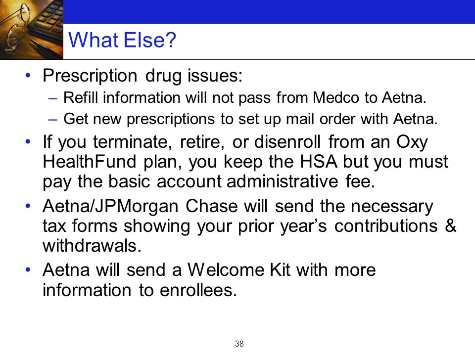 38 What Else. Prescription drug issues: –Refill information will not pass from Medco to Aetna.