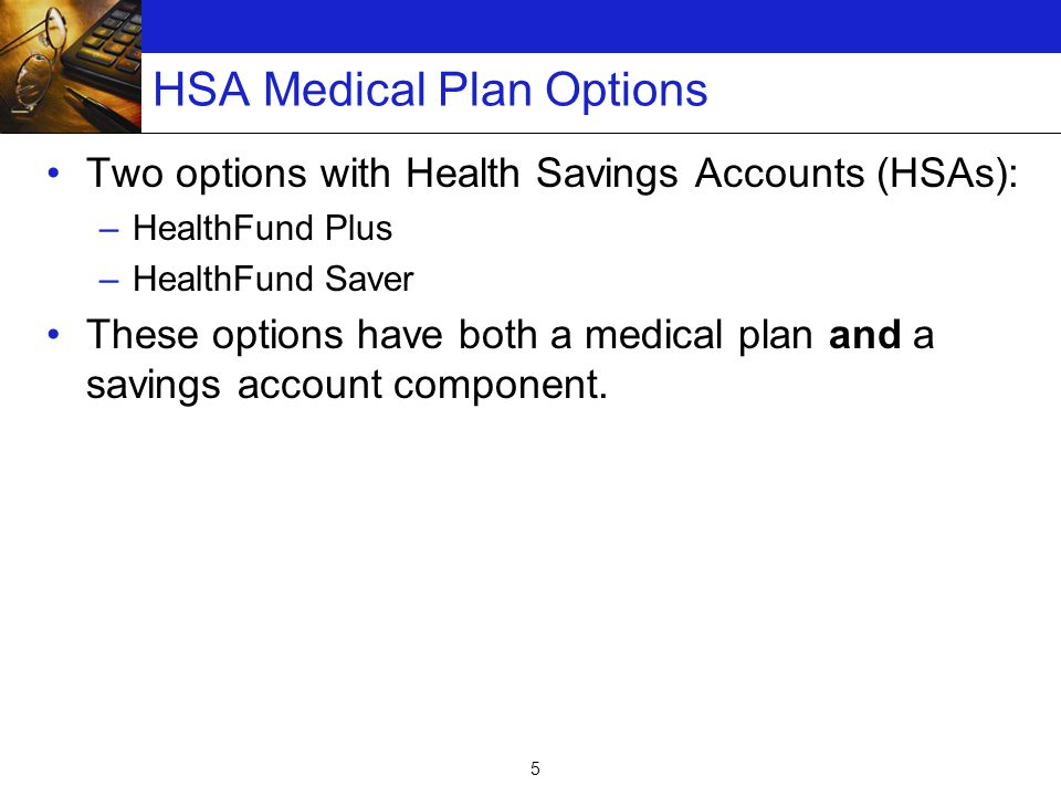 16 You and/or Oxy Fund the Account Annual contributions allowed up to the amount of your medical plan deductible every year.
