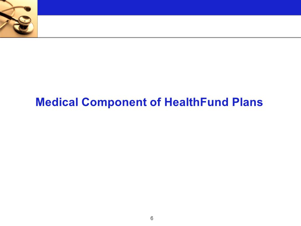 6 Medical Component of HealthFund Plans