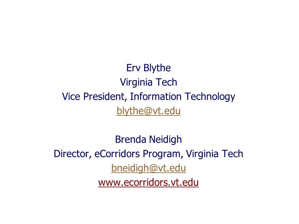 Erv Blythe Virginia Tech Vice President, Information Technology blythe@vt.edu Brenda Neidigh Director, eCorridors Program, Virginia Tech bneidigh@vt.edu www.ecorridors.vt.edu