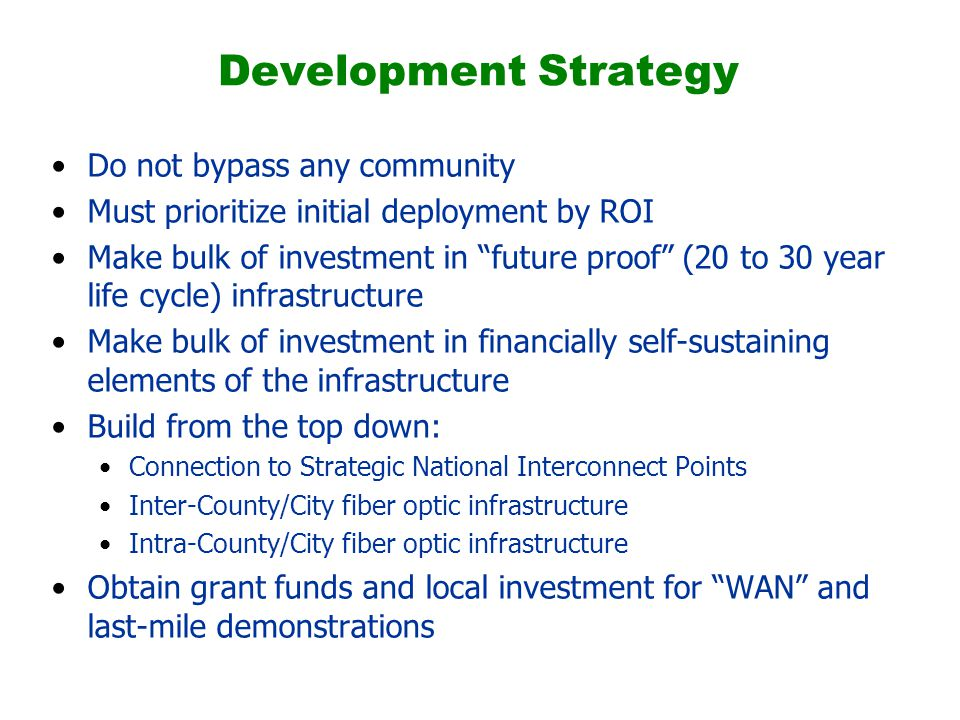 """Development Strategy Do not bypass any community Must prioritize initial deployment by ROI Make bulk of investment in """"future proof"""" (20 to 30 year li"""