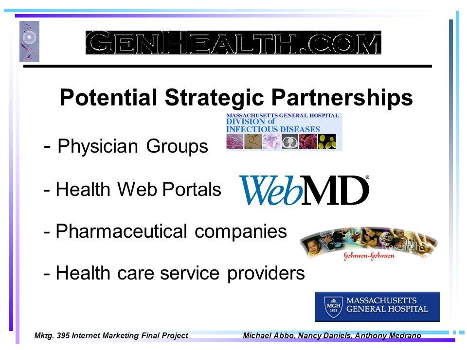 Mktg. 395 Internet Marketing Final Project Michael Abbo, Nancy Daniels, Anthony Medrano Potential Strategic Partnerships - Physician Groups - Health W