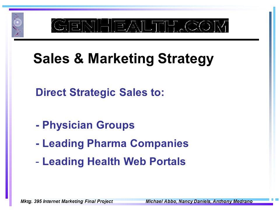 Mktg. 395 Internet Marketing Final Project Michael Abbo, Nancy Daniels, Anthony Medrano Sales & Marketing Strategy Direct Strategic Sales to: - Physic