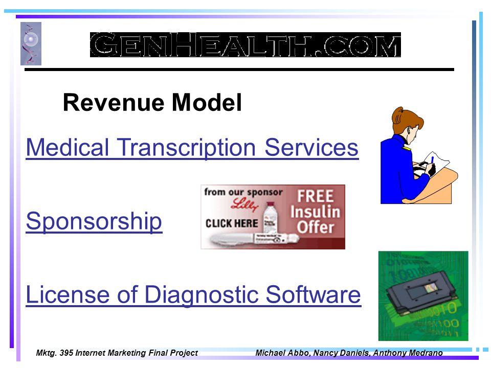 Mktg. 395 Internet Marketing Final Project Michael Abbo, Nancy Daniels, Anthony Medrano Revenue Model Medical Transcription Services License of Diagno