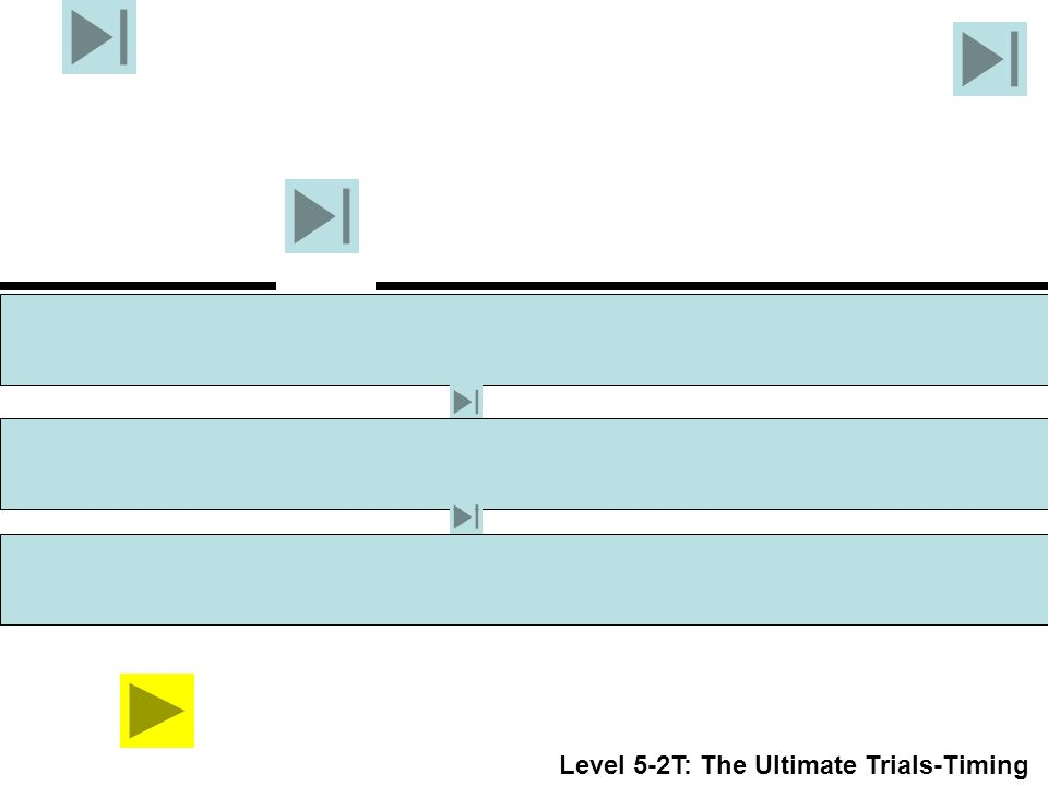 Level 5-2T: The Ultimate Trials-Timing