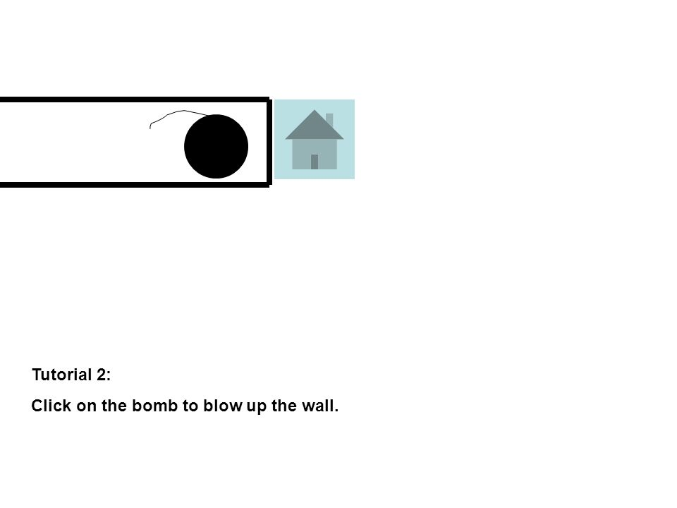 Tutorial 2: Click on the bomb to blow up the wall.