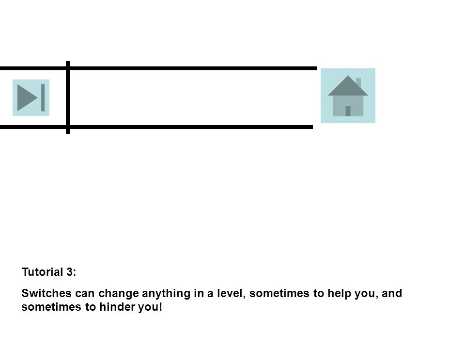 Tutorial 3: Switches can change anything in a level, sometimes to help you, and sometimes to hinder you!