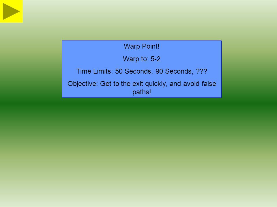 Warp Point. Warp to: 5-2 Time Limits: 50 Seconds, 90 Seconds, .