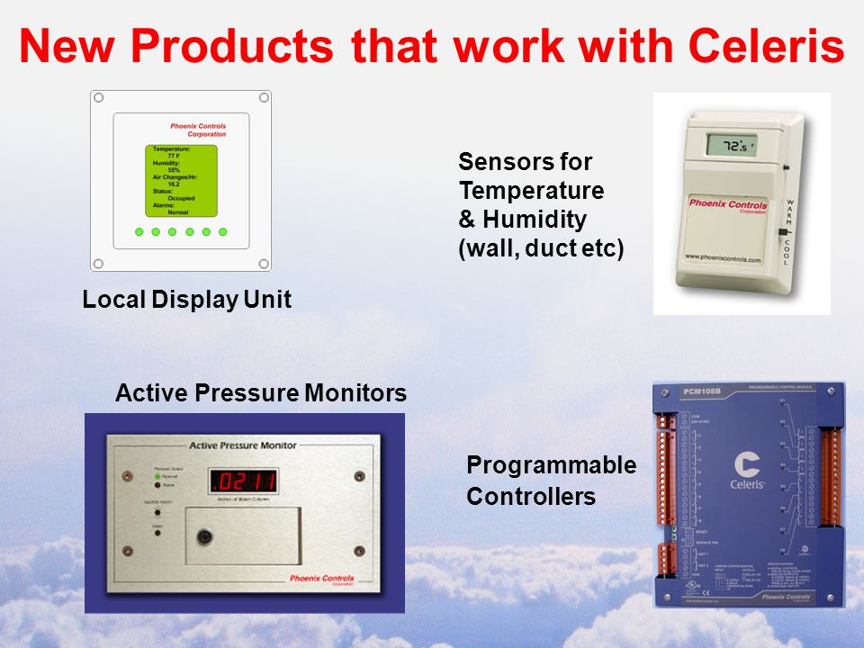 New Products that work with Celeris Active Pressure Monitors Local Display Unit Sensors for Temperature & Humidity (wall, duct etc) Programmable Controllers