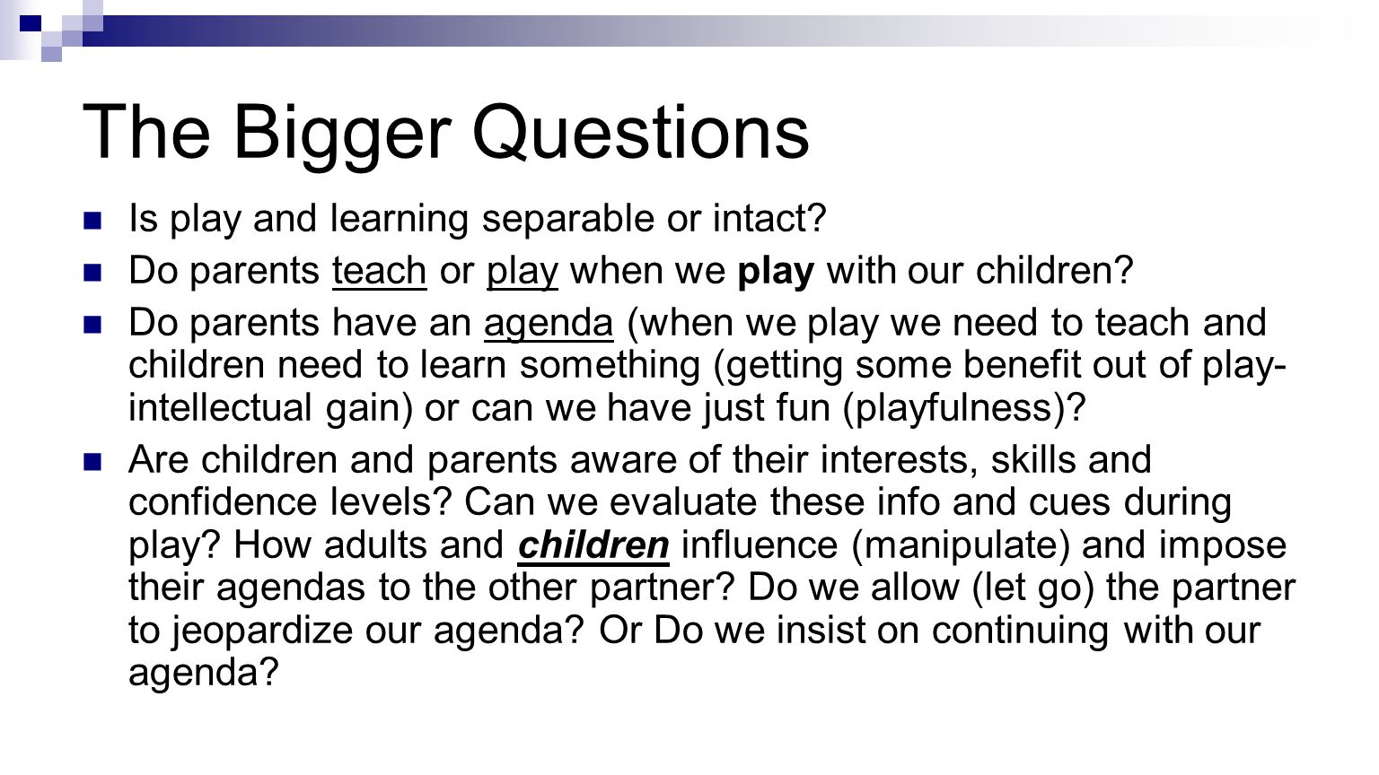 The Bigger Questions Is play and learning separable or intact.