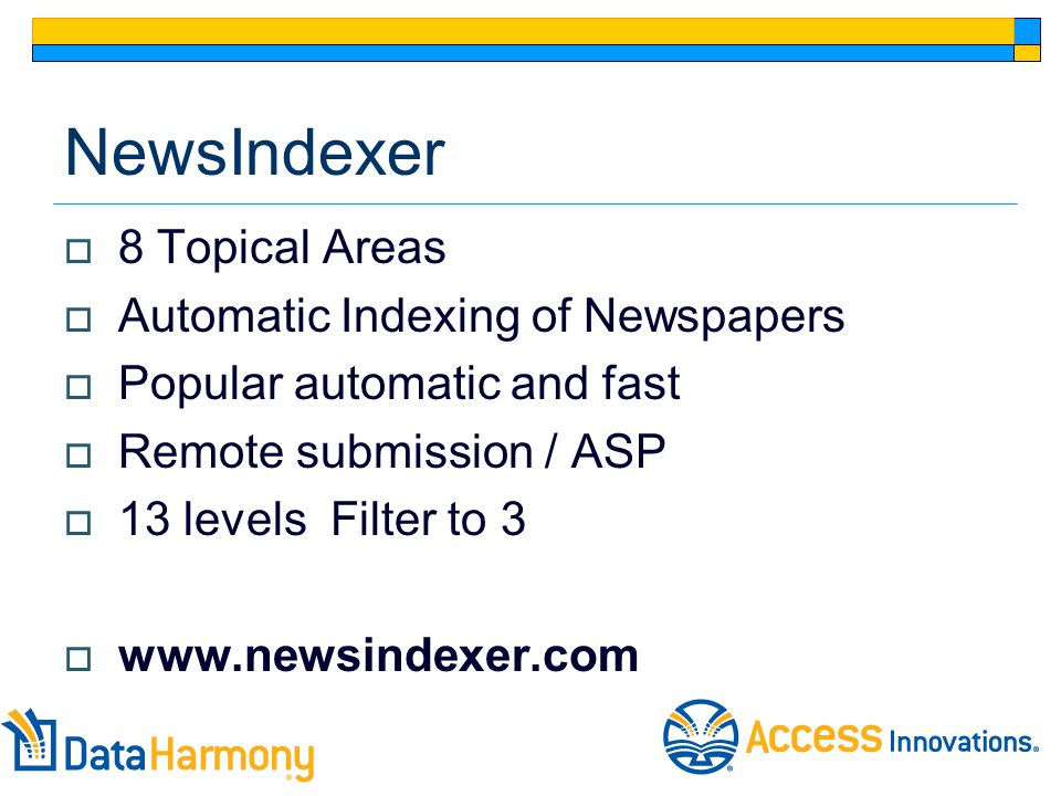 NewsIndexer  8 Topical Areas  Automatic Indexing of Newspapers  Popular automatic and fast  Remote submission / ASP  13 levels Filter to 3  www.