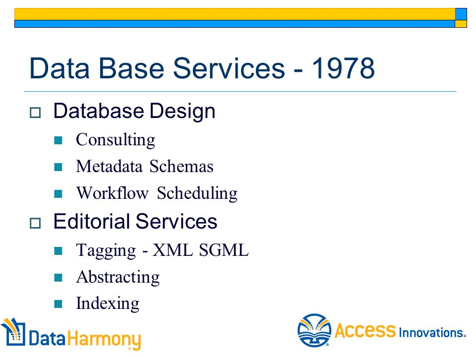 Data Base Services - 1978  Database Design Consulting Metadata Schemas Workflow Scheduling  Editorial Services Tagging - XML SGML Abstracting Indexi