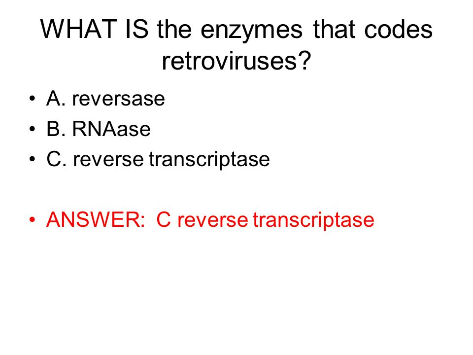 WHAT IS the enzymes that codes retroviruses. A. reversase B.