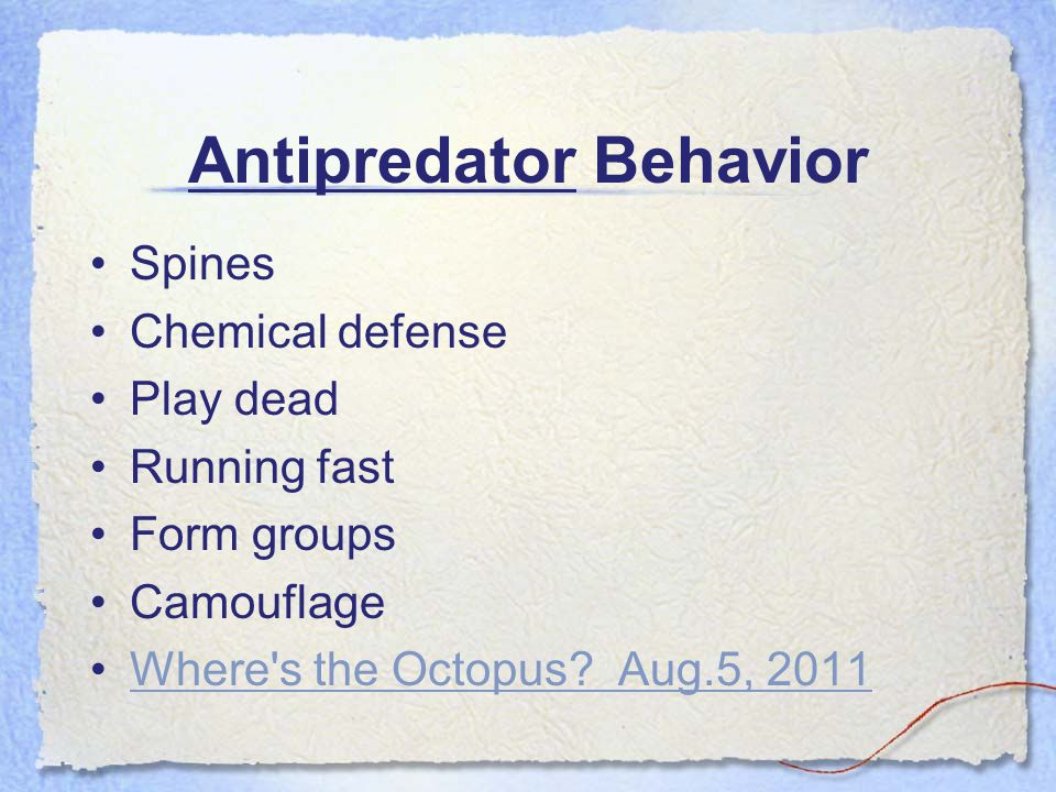 Antipredator Behavior Spines Chemical defense Play dead Running fast Form groups Camouflage Where's the Octopus? Aug.5, 2011