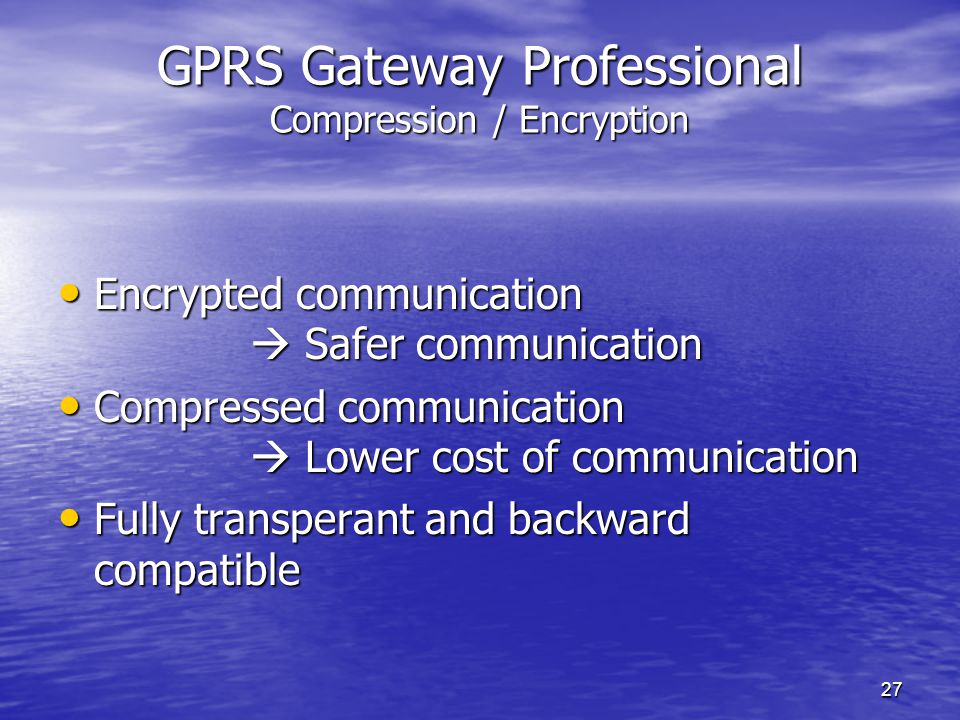 27 GPRS Gateway Professional Compression / Encryption Encrypted communication  Safer communication Encrypted communication  Safer communication Compressed communication  Lower cost of communication Compressed communication  Lower cost of communication Fully transperant and backward compatible Fully transperant and backward compatible