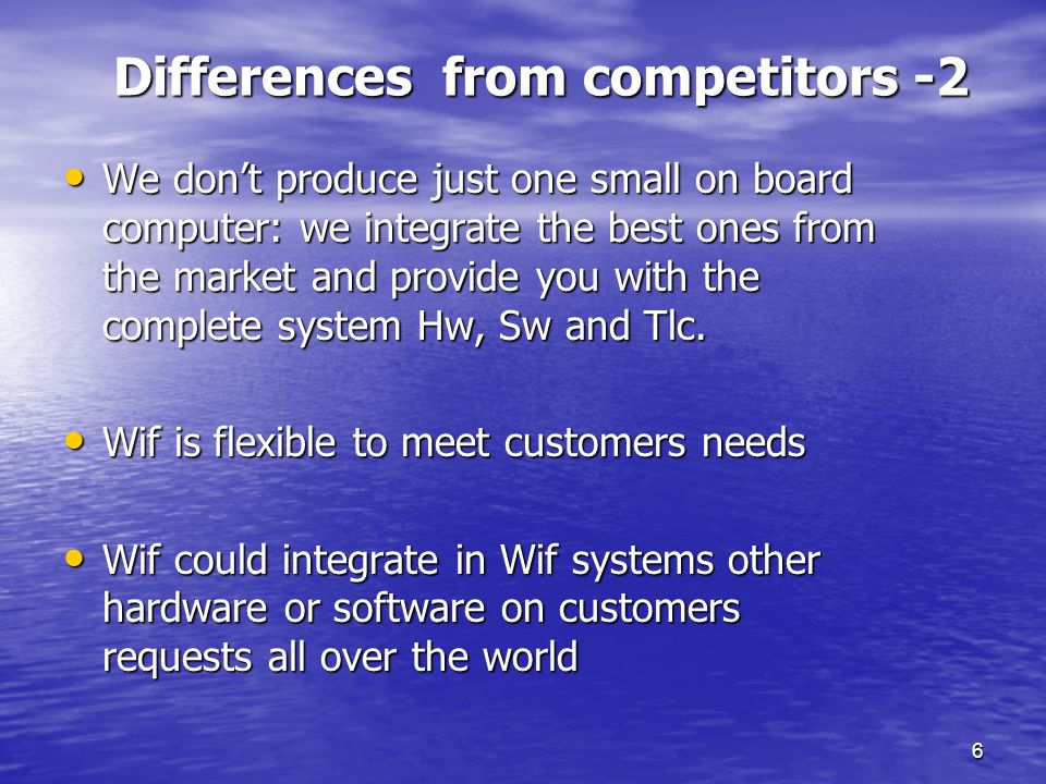 6 Differences from competitors -2 We don't produce just one small on board computer: we integrate the best ones from the market and provide you with the complete system Hw, Sw and Tlc.
