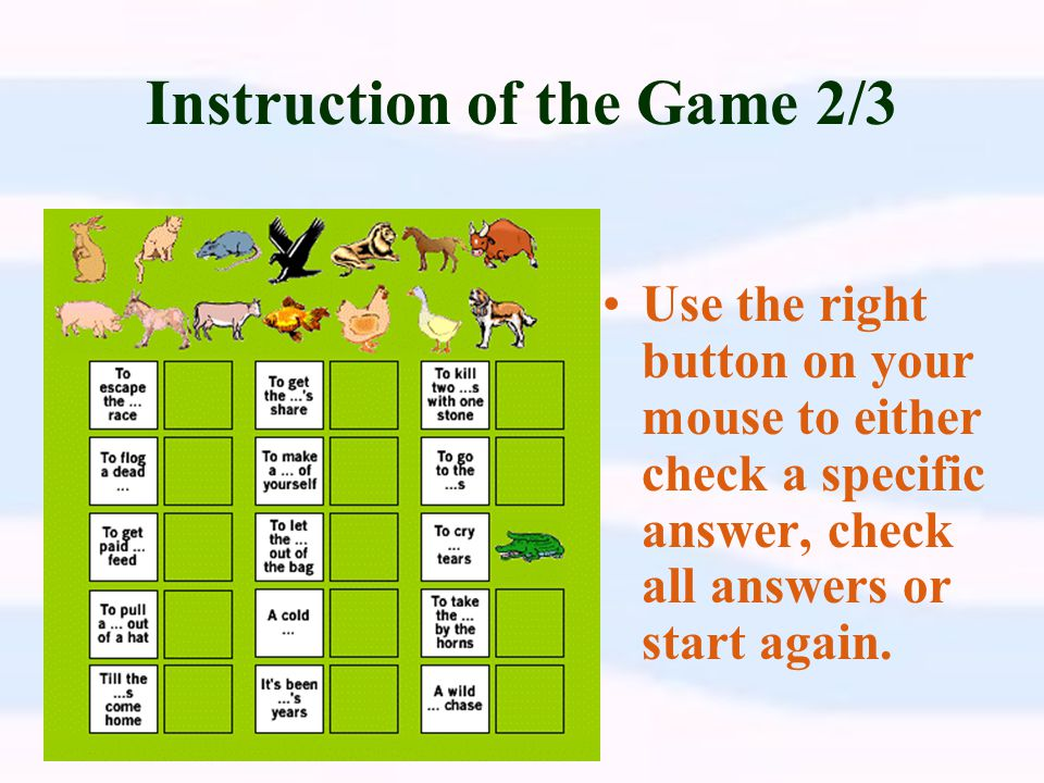 Instruction of the Game 1/3 Use your mouse to drag the pictures from the top and drop them to the boxes below.