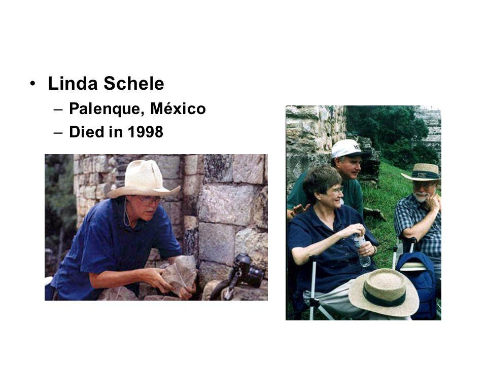 Linda Schele –Palenque, México –Died in 1998