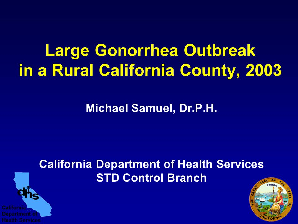 Large Gonorrhea Outbreak in a Rural California County, 2003 Michael Samuel, Dr.P.H.