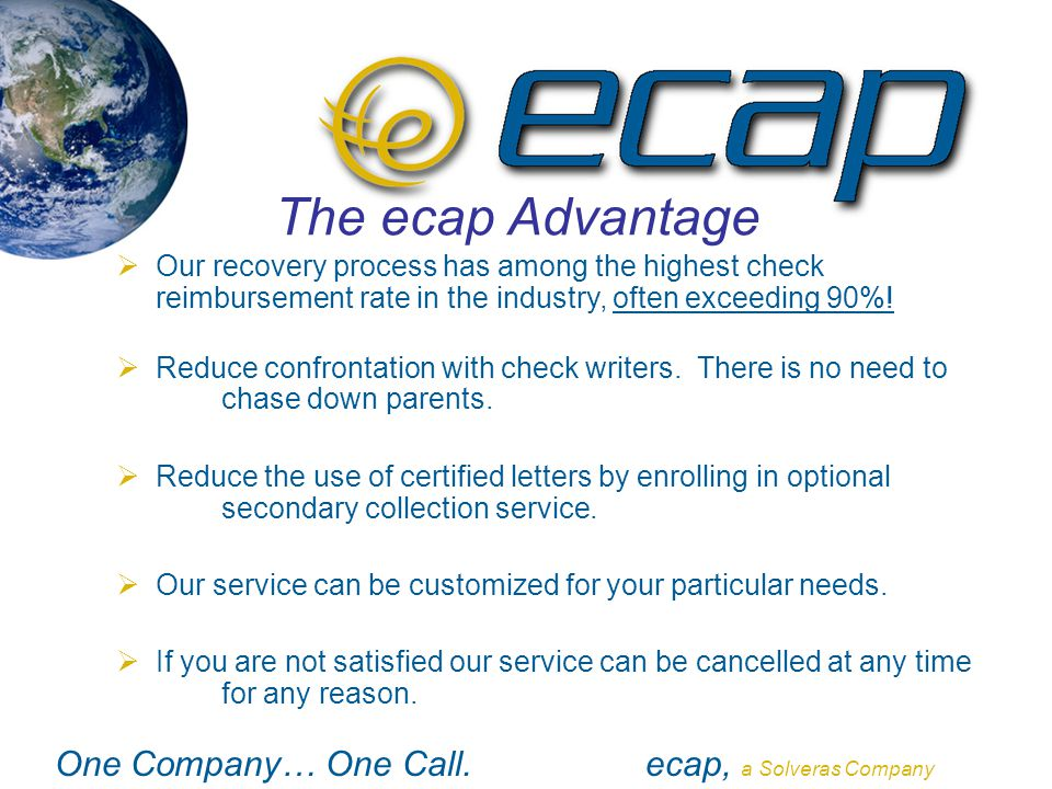 One Company… One Call.ecap, a Solveras Company  Our recovery process has among the highest check reimbursement rate in the industry, often exceeding
