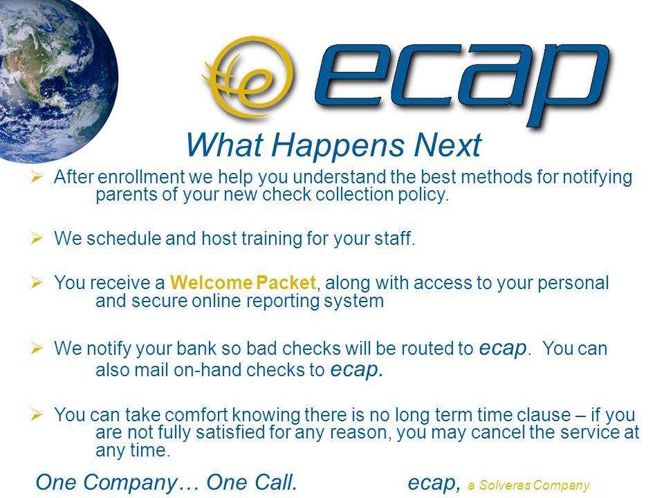 One Company… One Call.ecap, a Solveras Company What Happens Next  After enrollment we help you understand the best methods for notifying parents of y