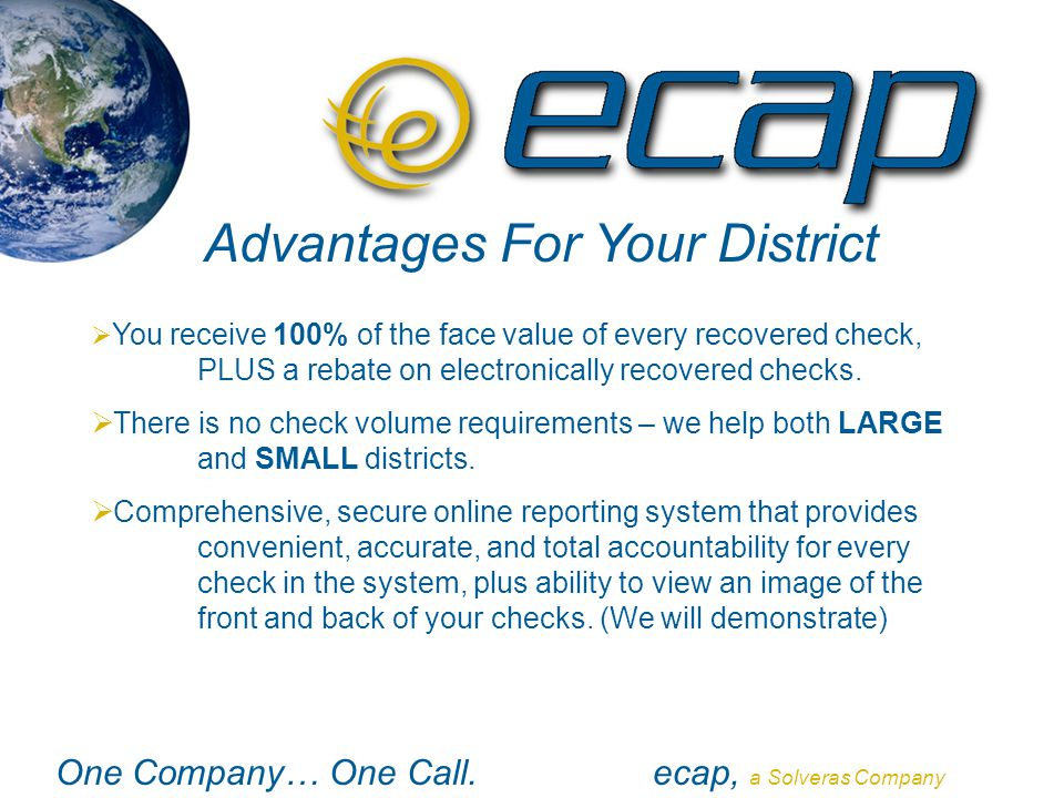 One Company… One Call.ecap, a Solveras Company Advantages For Your District  You receive 100% of the face value of every recovered check, PLUS a reba