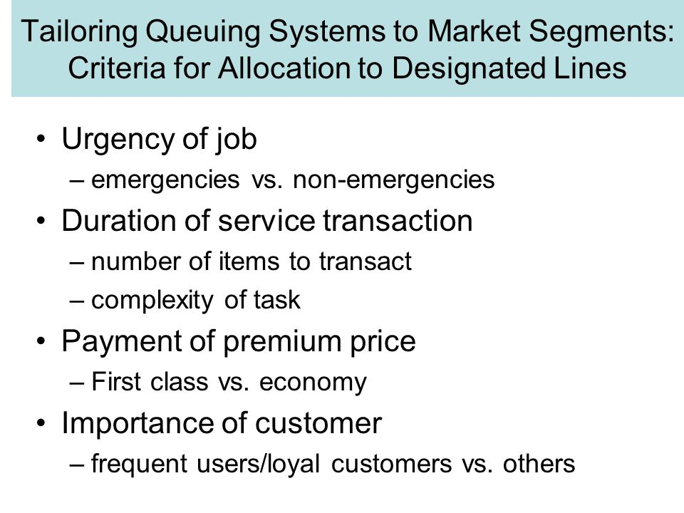 Tailoring Queuing Systems to Market Segments: Criteria for Allocation to Designated Lines Urgency of job –emergencies vs.