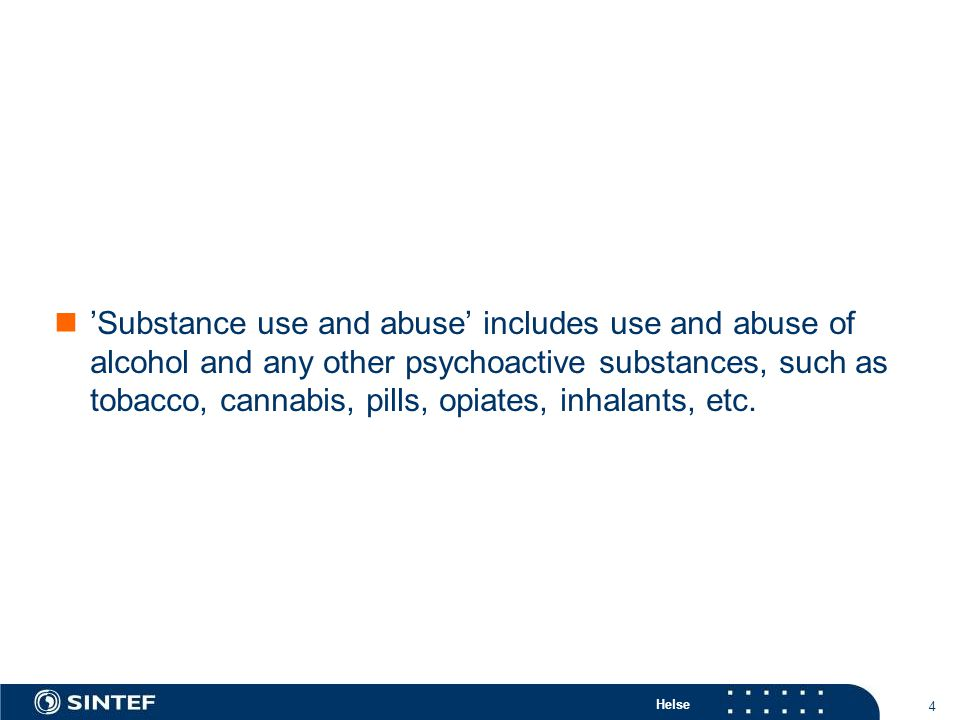 Helse 4 'Substance use and abuse' includes use and abuse of alcohol and any other psychoactive substances, such as tobacco, cannabis, pills, opiates, inhalants, etc.