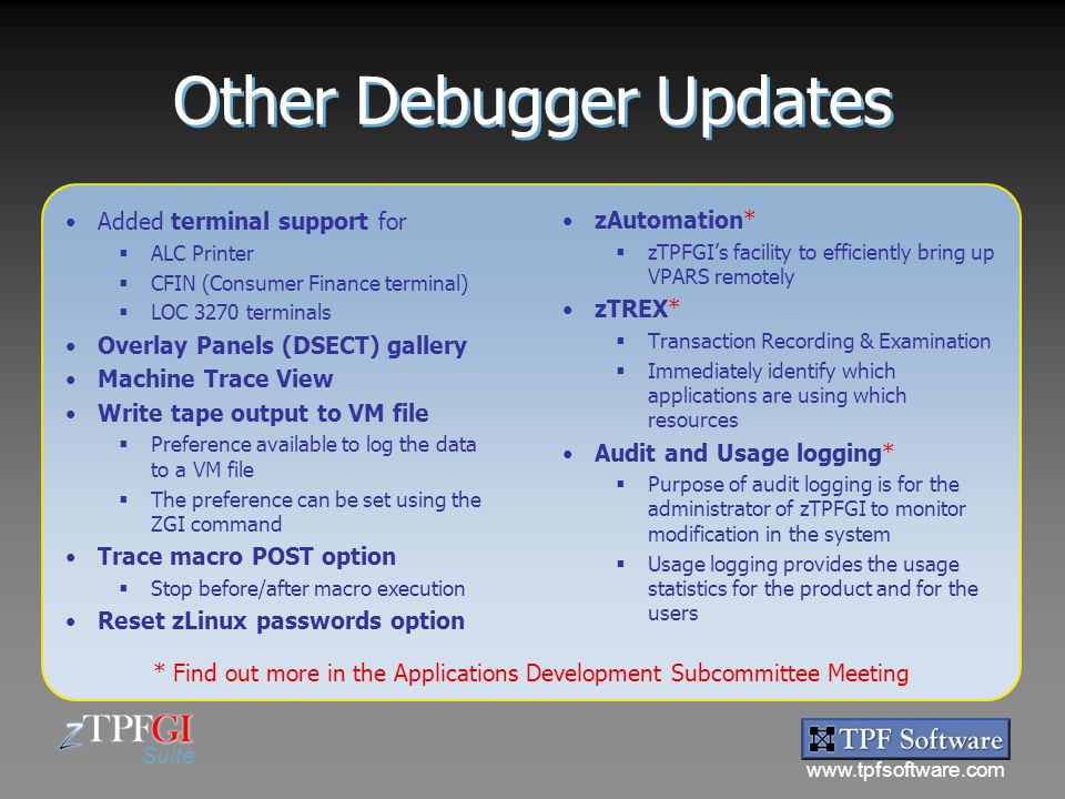 www.tpfsoftware.com Suite Other Debugger Updates Added terminal support for  ALC Printer  CFIN (Consumer Finance terminal)  LOC 3270 terminals Over