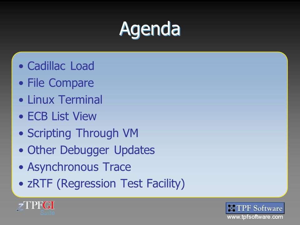 www.tpfsoftware.com Suite Agenda Cadillac Load File Compare Linux Terminal ECB List View Scripting Through VM Other Debugger Updates Asynchronous Trac