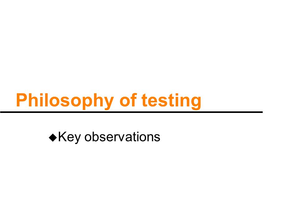 What tests can/can ' t do u A test can prove the existence of a bug u A test cannot prove the absence of bugs: –there can be bugs in a program, but the tests just don ' t trigger them; –or the bug might be triggered, but you just don ' t spot that in the output u So a good test will increase our confidence that there are no evident bugs.