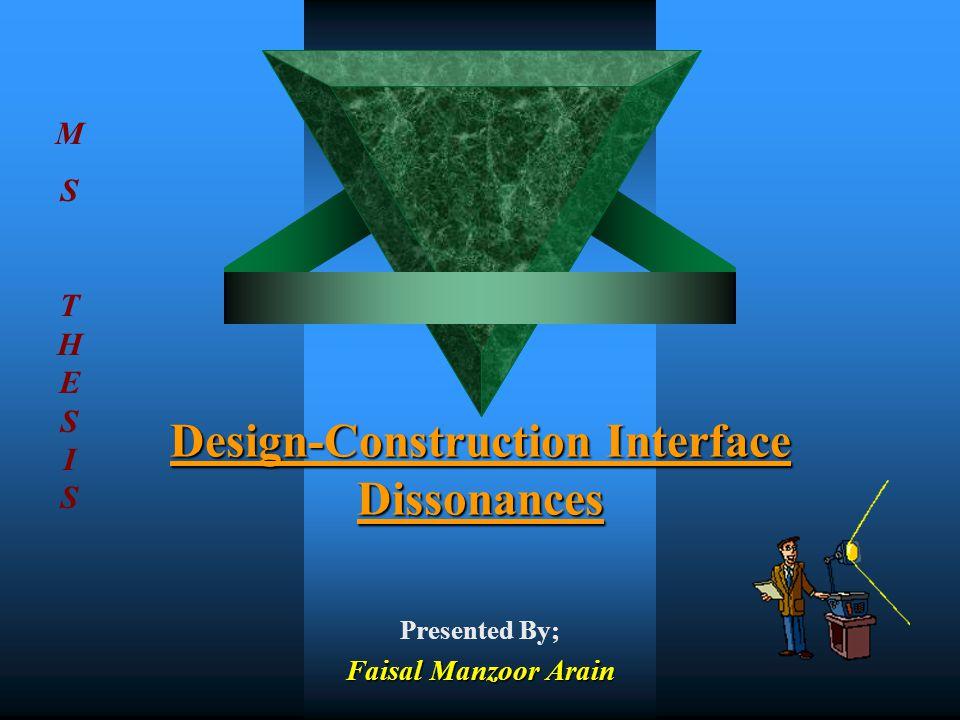 Design-Construction Interface Dissonances Presented By; Faisal Manzoor Arain MSTHESISMSTHESIS