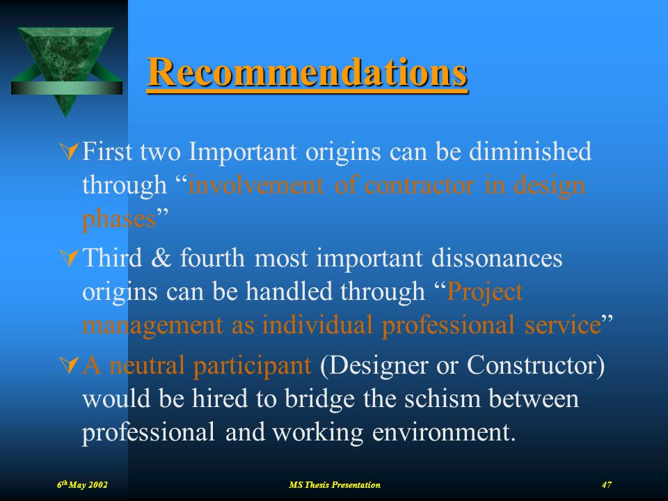 """6 th May 2002 MS Thesis Presentation 47 Recommendations  First two Important origins can be diminished through """"involvement of contractor in design p"""
