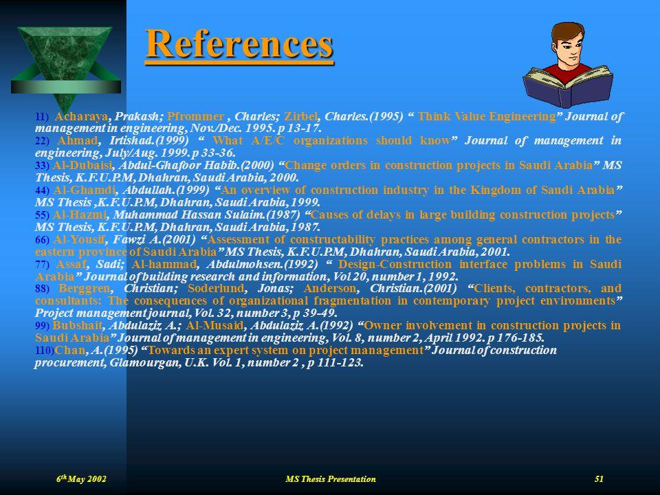 "6 th May 2002 MS Thesis Presentation 51 References 11) Acharaya, Prakash; Pfrommer, Charles; Zirbel, Charles.(1995) "" Think Value Engineering"" Journal"