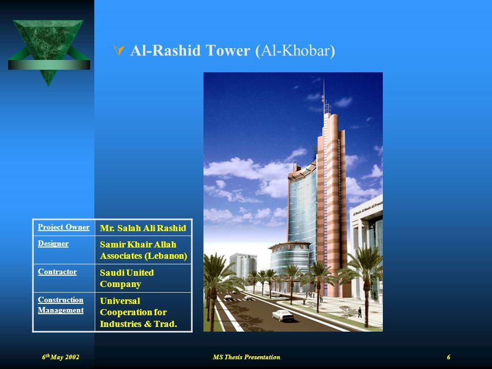 6 th May 2002 MS Thesis Presentation 6  Al-Rashid Tower (Al-Khobar) Project Owner Mr. Salah Ali Rashid Designer Samir Khair Allah Associates (Lebanon