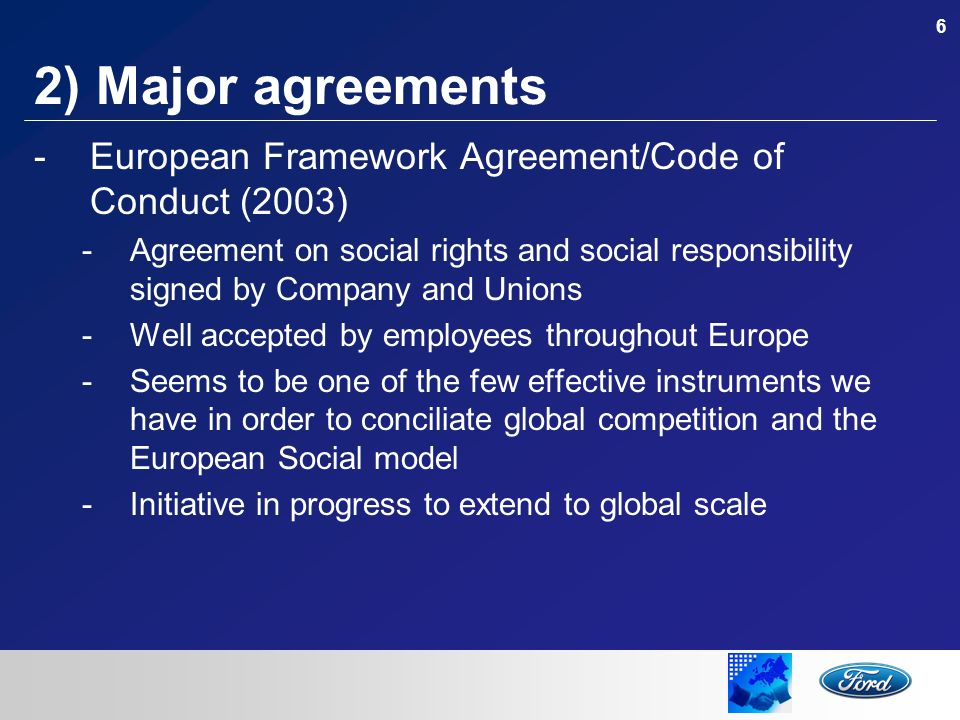 7 2) Major agreements -IOS (2004) -Background: Restructuring of Ford's PD processes by integration into cross-brand PD-operations -FEWC response -Exclusion of job losses -Re-investment of savings into new products -Employees who require redeployment, due to IOS, will be provided with the appropriate retraining to ensure their employability