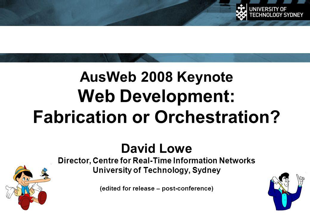 AusWeb 2008 Keynote Web Development: Fabrication or Orchestration.