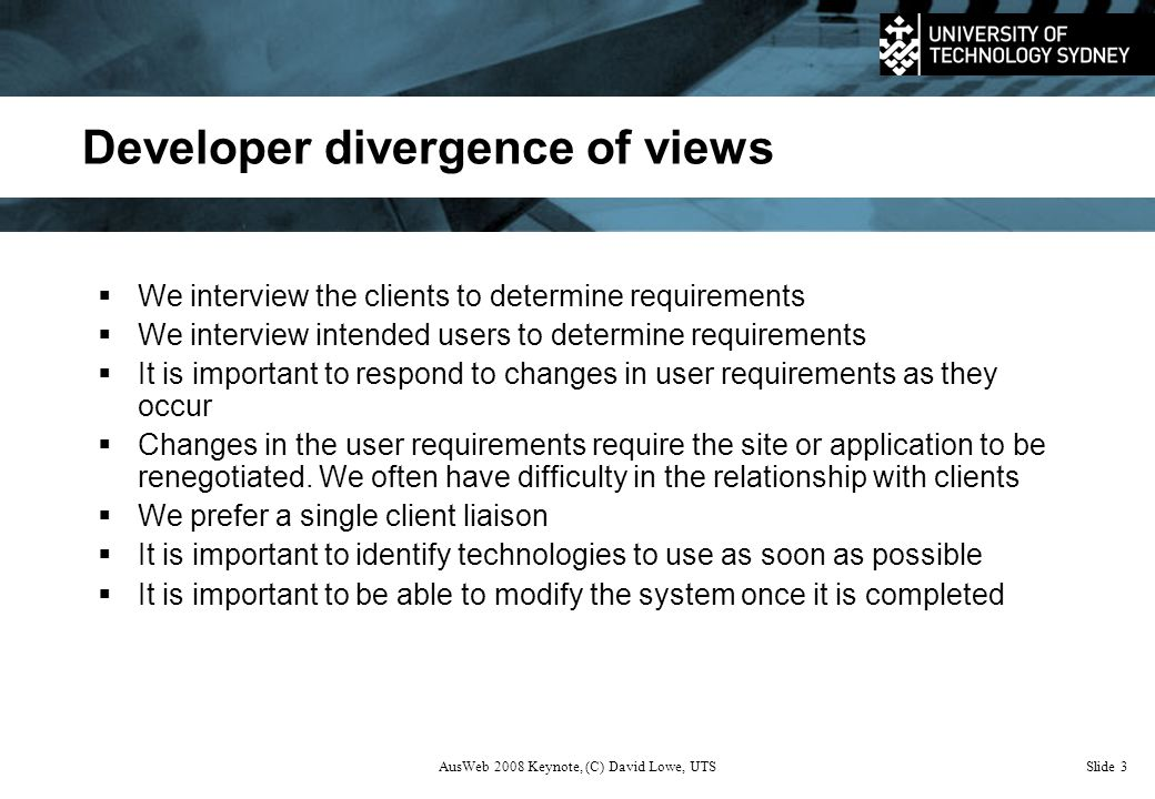 AusWeb 2008 Keynote, (C) David Lowe, UTSSlide 4 Web Development: Research vs Practice  You can't improve what you don't understand / measure –Is this still true in the Web domain.