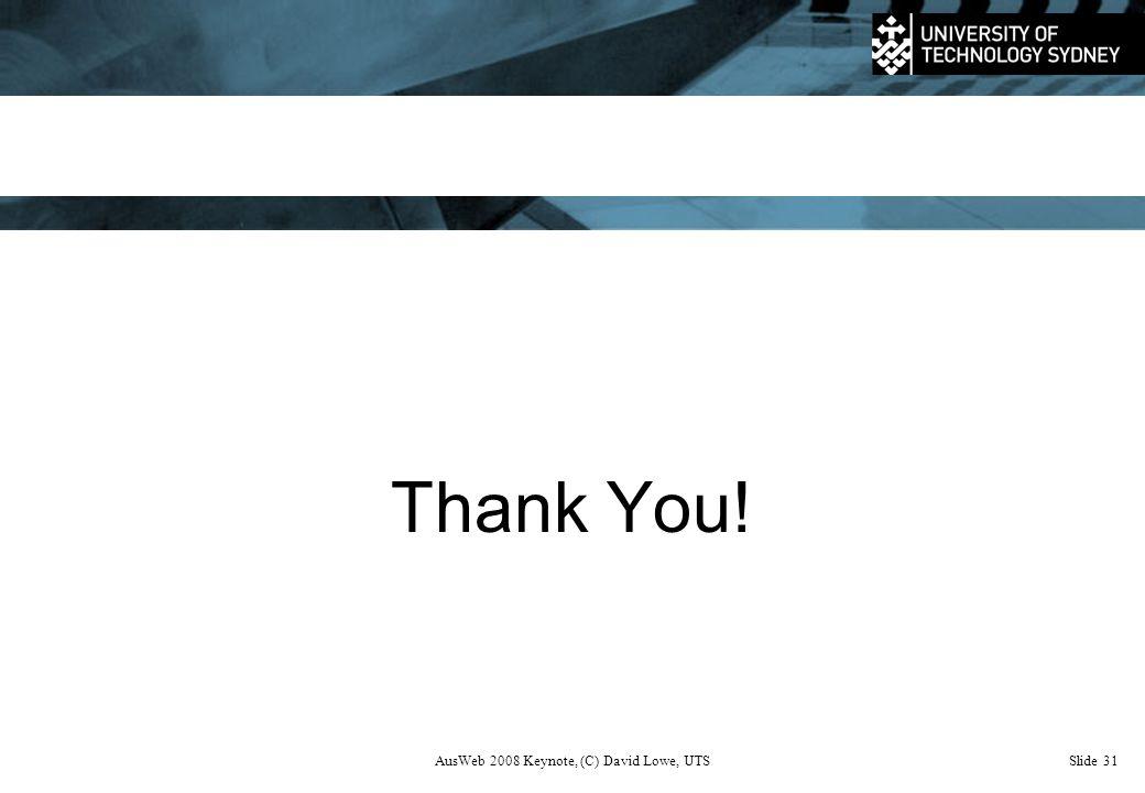 AusWeb 2008 Keynote, (C) David Lowe, UTSSlide 31 Thank You!