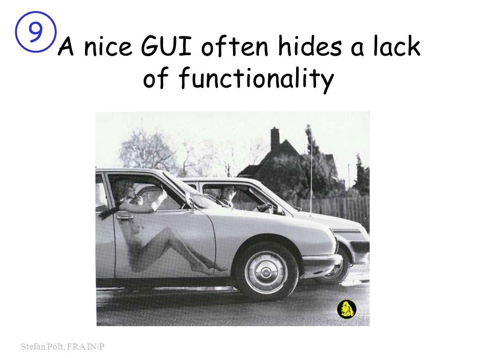 9 Stefan Pölt, FRA IN/P A nice GUI often hides a lack of functionality