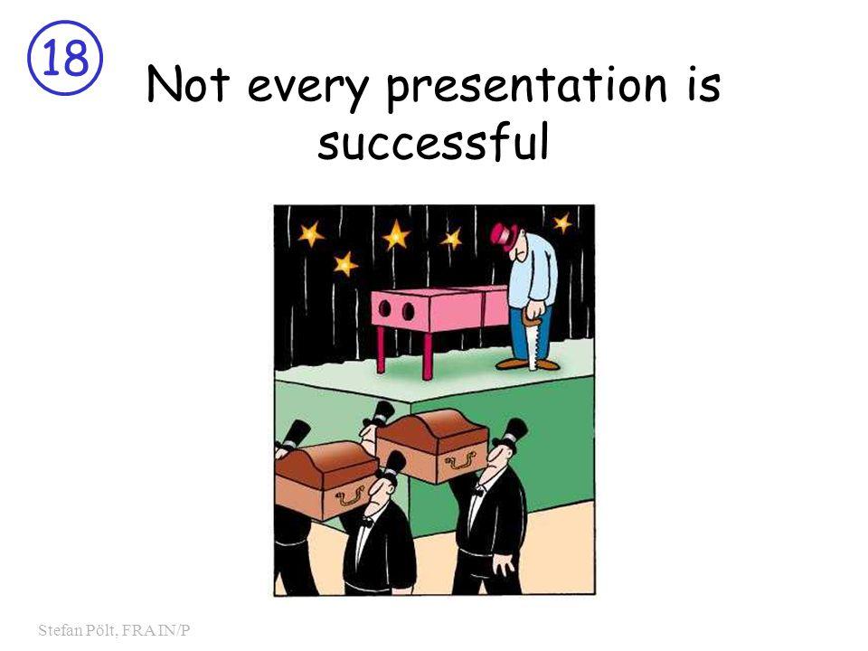 18 Stefan Pölt, FRA IN/P Not every presentation is successful